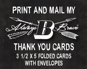 PRINT my Always B Brave folded THANK YOU cards A1 size (3 1/2 x 5 ) with Envelopes includes Free First Class Shipping