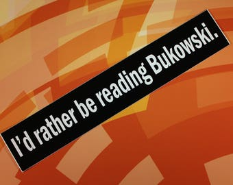 I'd rather be reading Bukowski vinyl bumper sticker