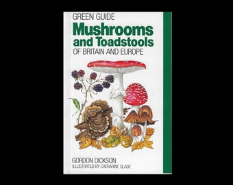 Vintage Paperback: Mushrooms and Toadstools of Britain & Europe. 1990s Illustrated Book. Gordon Dickson. Catharine Slade.