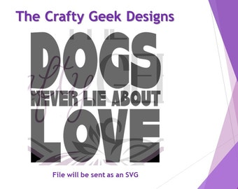 Dogs Never Lie About Love SVG File