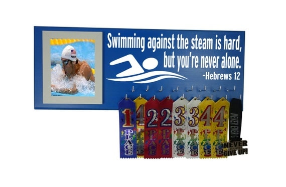 Swim medal holder, bible verse for swimmer, Hebrews 12 - Swimming agaisnt the steam is hard, but you're never alone., awards, ribbons