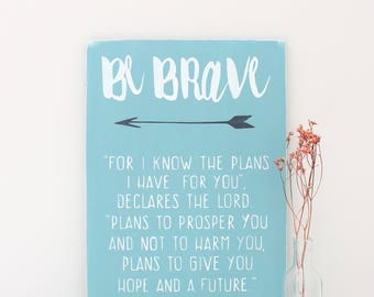 Bible Scripture Wood Sign, Be Brave For I know The Plans I Have For You, Custom Sign, Jeremiah 23:11, Wood Wall Art, Nursery Decor