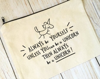Always be yourself unless you can be a unicorn Pouch / Bridesmaid Gift, Make Up Bag, Cosmetic Bag, Cosmetic make up, Bridesmaid Bag