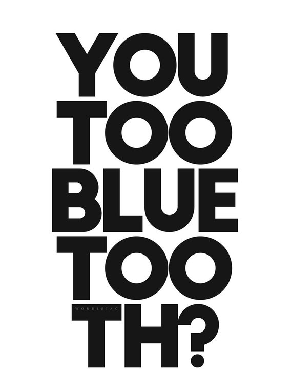 Printable file - you too blue tooth - humor wall art quote print - frameable quotes