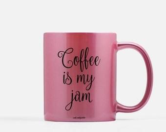 Coffee is my Jam Mug (Gold, Silver or Pink) . Ceramic Mug . Personalized Mug . Coffee Mug . Gold Mug . Silver Mug . Pink Mug . Metallic Mug