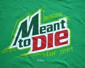 Jesus Meant to Die for Me Mountain Dew Weird Religious Parody Shirt Christianity Size Large