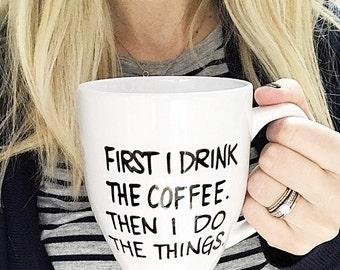 First I drink the coffee then I do the things mug, silly gift, funny mug, statement mug, quote mug, coffee lover mug