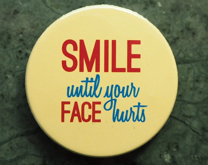 Pinback Button, Smile until your face hurts, 1,5 Inch Badge, fun, whimsical, blue, red