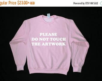 ON SALE Please Do Not Touch The Artwork Unisex Sweatshirt (More colors and sizes available)