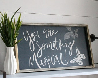 You Are Something Magical Wood Sign, Limited Edition, Custom Sign, Handcrafted