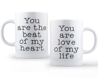 You Are The Beat Of My Heart You Are The Love Of My Life 11 ounce or 15 ounce Ceramic Coffee Mug