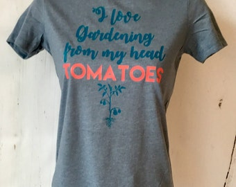 I Love Gardening from my Head Tomatoes T-Shirt / Top / Shirt