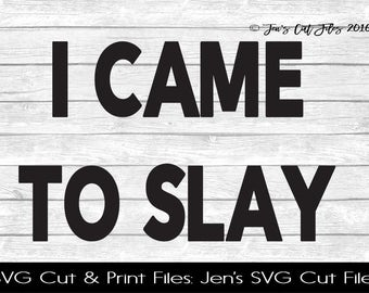 I Came To Slay Quote SVG Cut File, SVG files for Die Cutting Machines- Vinyl htv Clip art - Commercial use