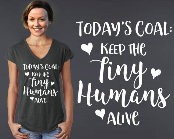 Today's Goal Keep the Tiny Humans Alive | Mom Gift | Mother Gift | Mom Shirt | Mother Gifts | Mother's Day | Gifts for Mom | Korena Loves
