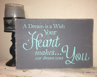 A Dream Is A Wish your Heart Makes, Our Dream Was You ,  Available Now, 1 day Shipping, 10x14 Wood Sign, Wall hanging You Is Important
