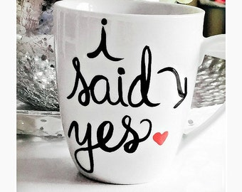 Newly Engaged Gift Coffee Mug  I Said Yes Mug |Newly engaged  | Hand Painted 15 oz White Coffee Mug