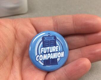 Future Companion Doctor Who Pin/Pinback Button Doctor Who Button Doctor Who Pin Badge Companion Pin Companion Button