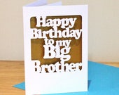 Happy Birthday Big Brother - Birthday card, custom colour, papercut card for older brother