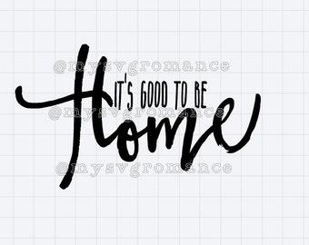 It's Good To Be Home SVG - Cricut - Silhouette - Cut File - Cutting Machine - Die Cut