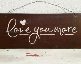 Love You More,  Wood Sign, Hand Painted, Stenciled, Distressed, Rustic, Vintage, Shabby Chic, Wood Signs