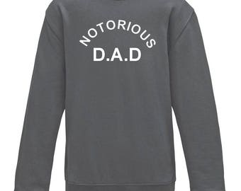 NOTORIOUS D.A.D Sweatshirt/Dad Jumper/Daddy sweatshirt/Father's Day Sweatshirt/Father's Day Present/Cool Dad Top/Cool Dad Fashion/Dad Top