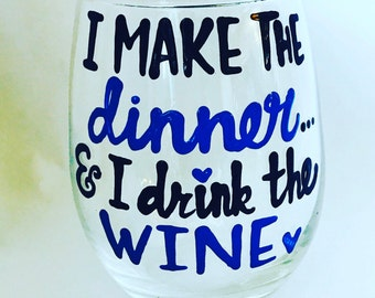 I make the dinner and drink the wine- wine glass for chef or cook- sous chef- bartender- server- hostess-co-worker wine glass  - funny gifts