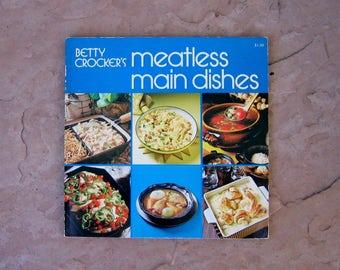 Betty Crocker's Meatless Main Dishes Cookbook, 1973 Betty Crocker Cook Book