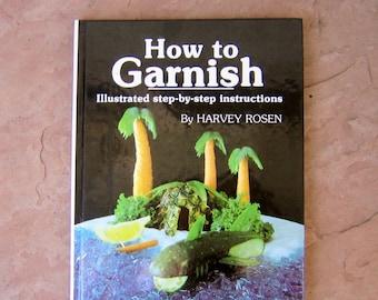 Garnish Cookbook, How to Garnish by Chef Harvey Rosen, 1983 Vintage Garnish Cookbook