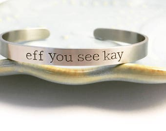 Eff you see kay ~ Feminism ~ Feminist ~ Political ~ Election 2016 ~ Mature content jewelry ~ F word ~ Adult Humor ~ Swear Word Cuff Bracelet