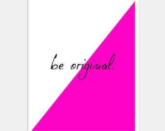 Be Original -  Inspirational Print  - Motivational Print - Typography Print