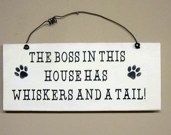 The Boss In This House Has Whiskers And A Tail, wooden sign 3 1/2 inches by 8 inches