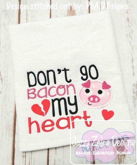 Don T Go Bacon My Heart Machine Embroidery Design