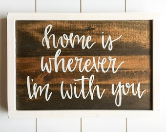 "SALE • 17.5"" x 11"" • Home Is Wherever I'm With You"