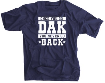 Once You Go DAK You Never Go Back T-Shirt