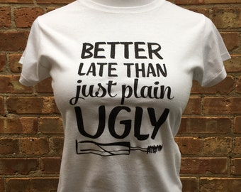 Better late than just plain Ugly, Women's tshirts, Funny tshirts, tops and tees
