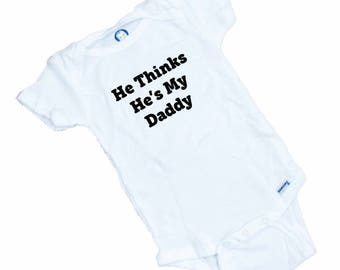 He Thinks He's My Daddy  Funny Baby Onesie or Tee Shirt