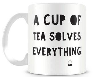 A Cup of Tea Solves Everything mug design. Tea drinker. Novelty gift.