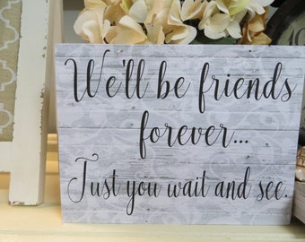 "Wood Sign, ""We'll be Friends Forever...Just you wait and see"", Friends, Home Office Decor, Friendship"