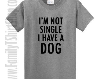 I'm Not Single I Have A Dog T-shirt