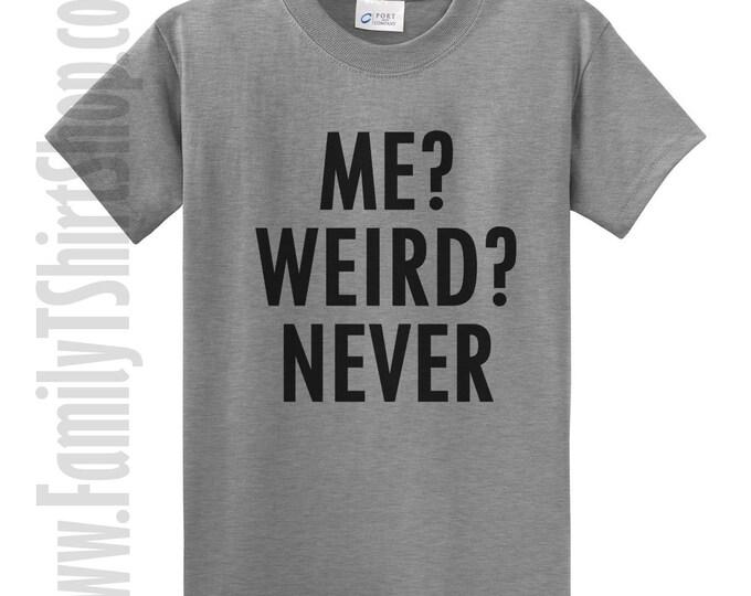 Me Weird Never T-Shirt