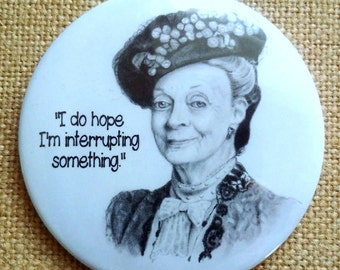 Downton Abbey Fridge Magnet, Original Pencil Portrait, Dowager, Humorous Quote, Maggie Smith, I Do Hope I'm Interrupting Something