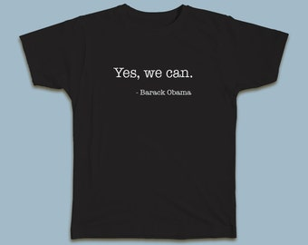 """Yes, we can. -Barrack Obama T-shirt Obama concluded his farewell speech by saying: """"Yes, we can. Yes, we did. Yes, we can"""""""