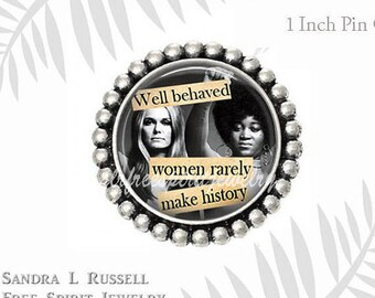 """Feminist Quote Brooch, """"Well Behaved Women Rarely Make History"""" Feminist Jewelry, Equal Rights, Gloria Steinem, Civil Rights Activist"""