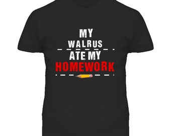My Walrus Ate My Homework Funny T Shirt