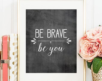 75% OFF SALE - Be Brave Be You - 8x10 Inspirational Print, Motivational Quote, Inspirational Quote, Printable Art, Chalkboard
