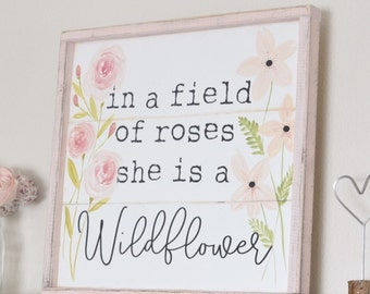 In a field of roses she is a wildflower Made to Order Large Planked Wood sign