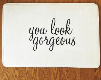 THE ORIGINAL You Look Gorgeous Bath Mat