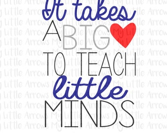 It takes a big heart to teach little minds svg - teaching quotes - vinyl designs cut files for teachers- SVG DXF EPS png files - teacher svg