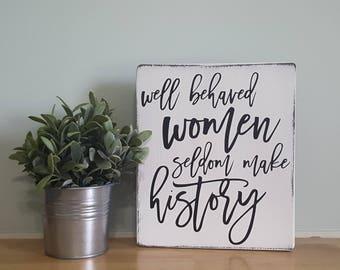 well behaved women seldom make history handmade wooden sign black & white distressed