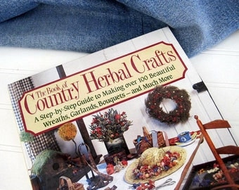 How to make wreaths, garlands, swags, gifts with herb, DIY flower crafts, Rodale Book of Country Herbal Crafts